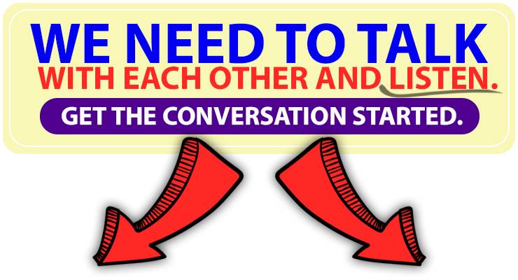 We need to talk with each other and listen.